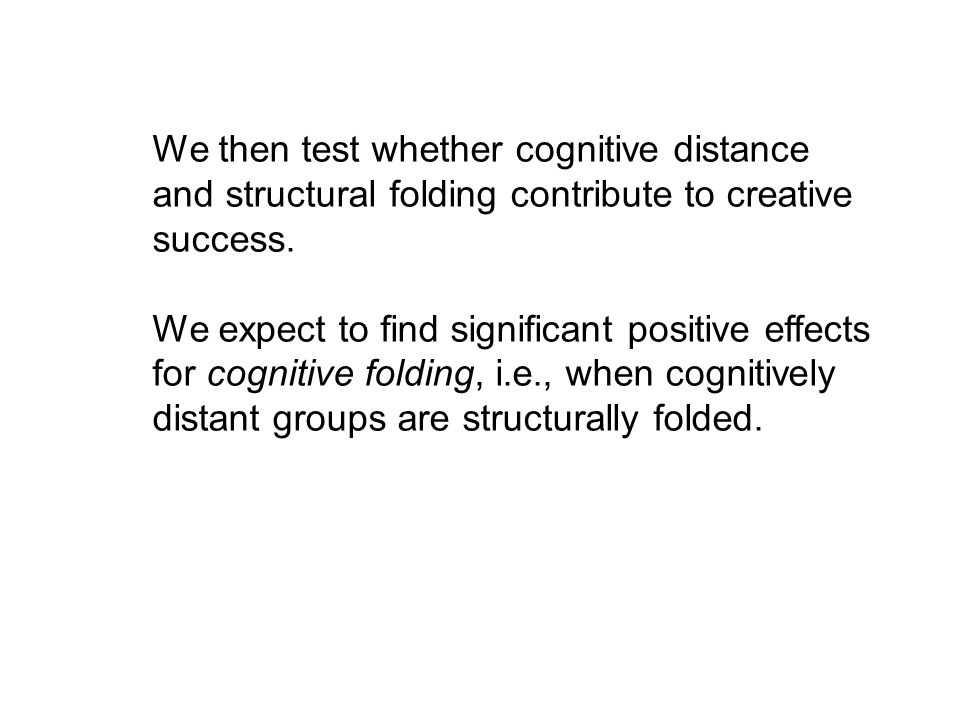 We then test whether cognitive distance and structural folding contribute to creative success.