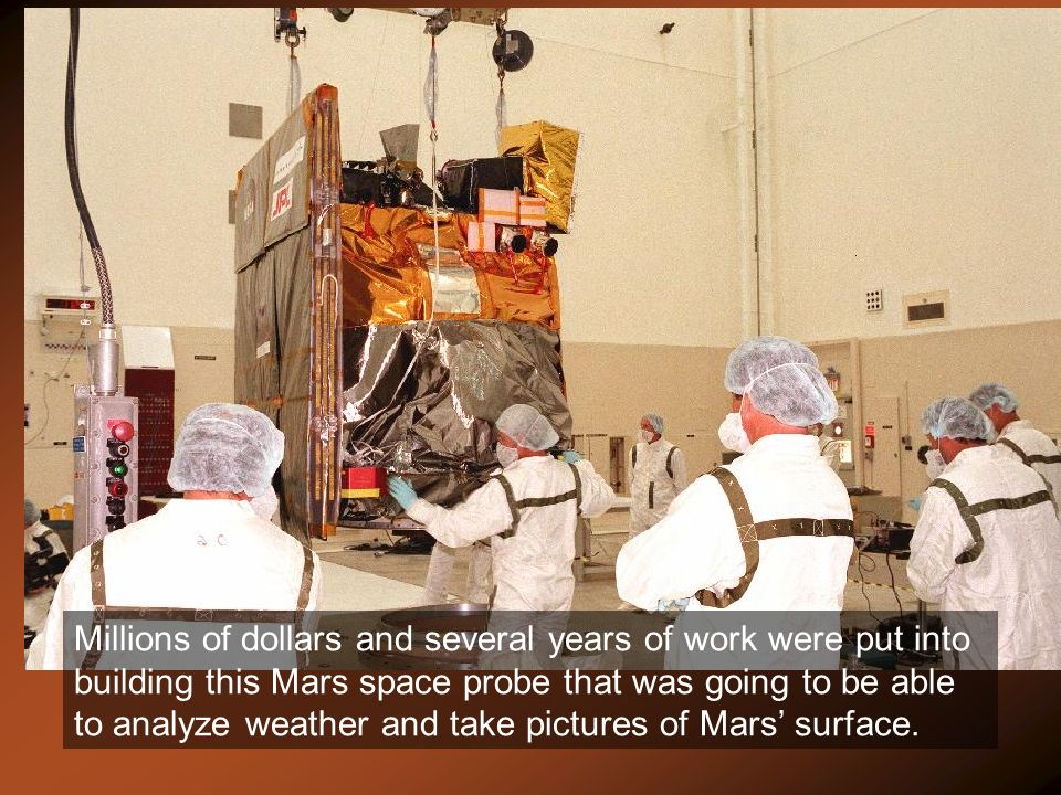 Millions of dollars and several years of work were put into building this Mars space probe that was going to be able to analyze weather and take pictures of Mars' surface.