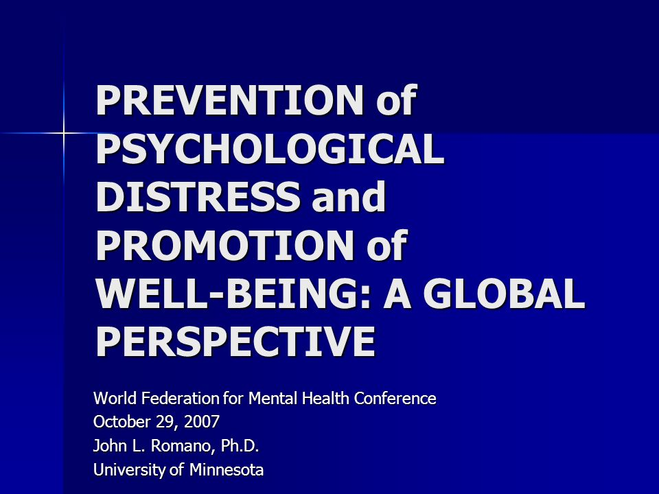 PREVENTION of PSYCHOLOGICAL DISTRESS and PROMOTION of WELL-BEING: A GLOBAL PERSPECTIVE