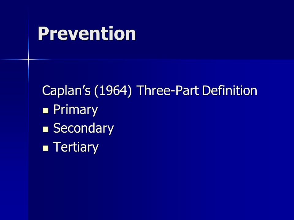 Prevention Caplan's (1964) Three-Part Definition Primary Secondary