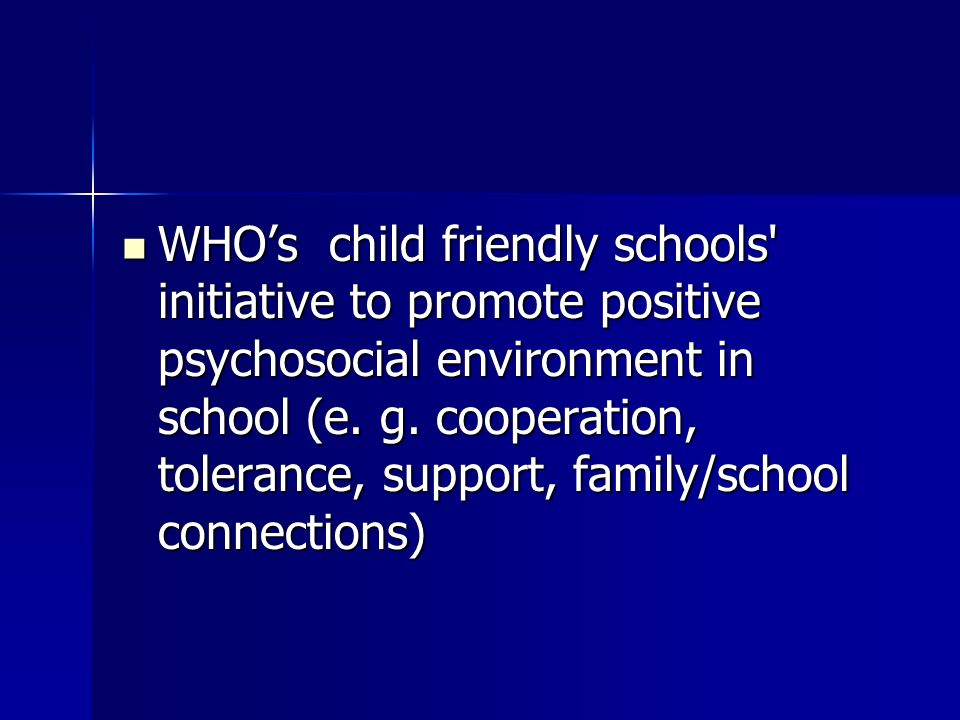 WHO's child friendly schools initiative to promote positive psychosocial environment in school (e.