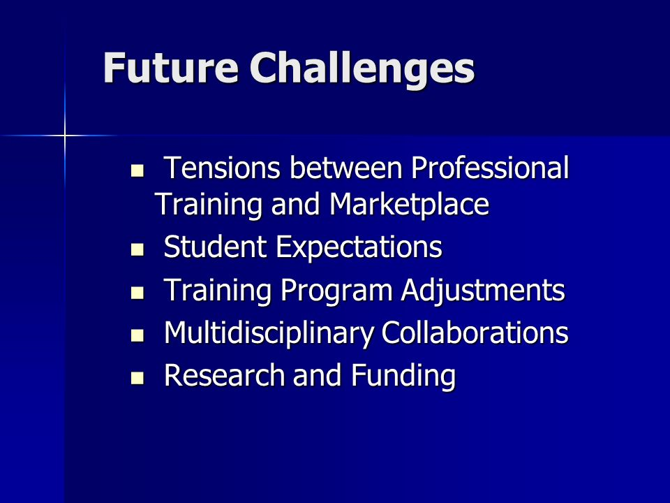 Future Challenges Tensions between Professional Training and Marketplace. Student Expectations.