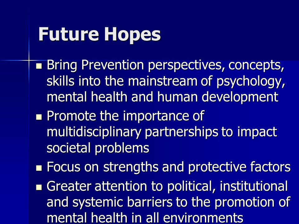 Future Hopes Bring Prevention perspectives, concepts, skills into the mainstream of psychology, mental health and human development.