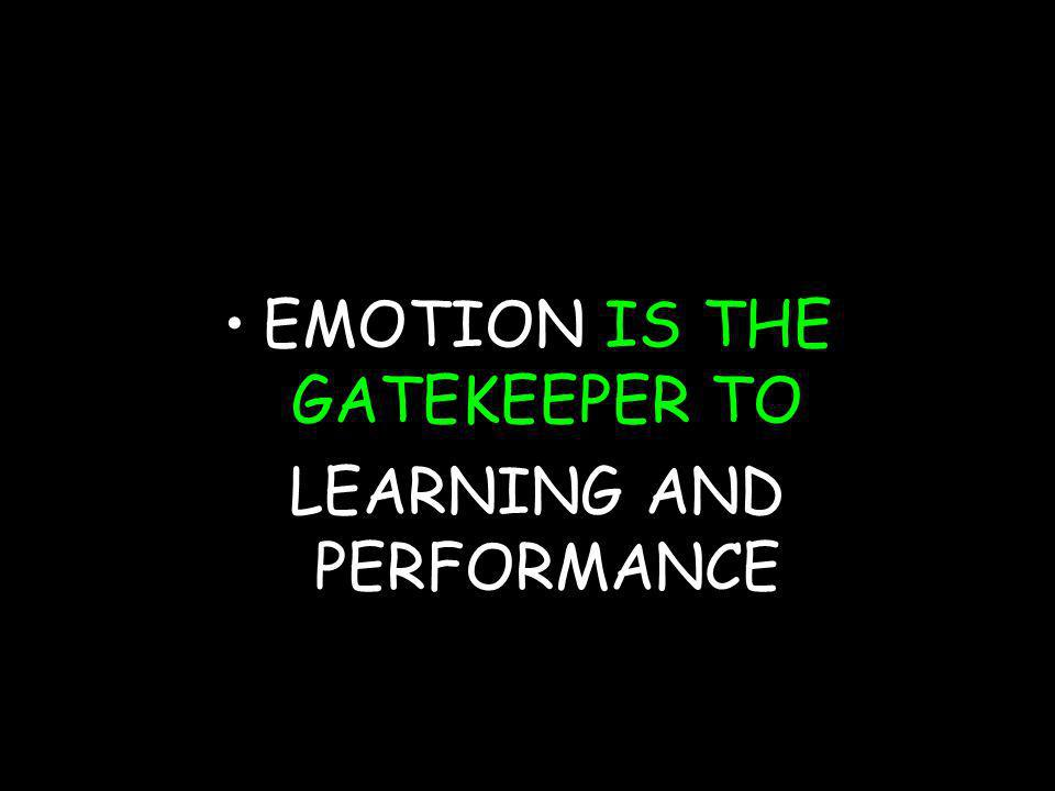 EMOTION IS THE GATEKEEPER TO LEARNING AND PERFORMANCE