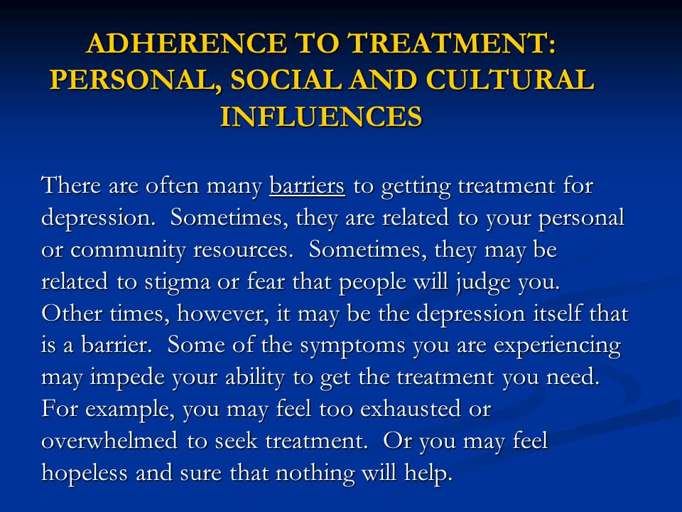 ADHERENCE TO TREATMENT: PERSONAL, SOCIAL AND CULTURAL INFLUENCES