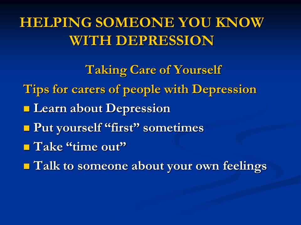 HELPING SOMEONE YOU KNOW WITH DEPRESSION