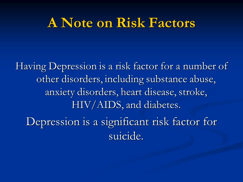 Depression is a significant risk factor for suicide.