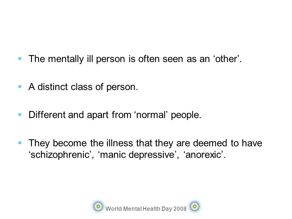 The mentally ill person is often seen as an 'other'.