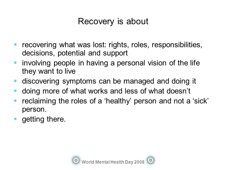 Recovery is about recovering what was lost: rights, roles, responsibilities, decisions, potential and support.