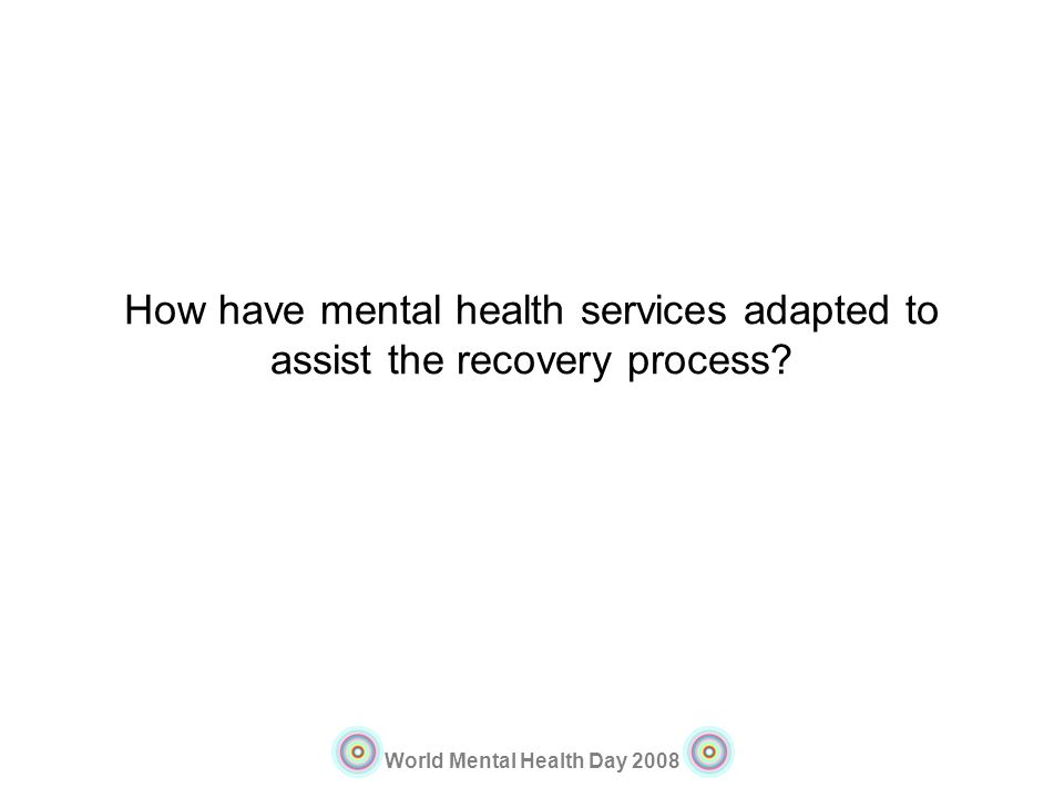 How have mental health services adapted to assist the recovery process