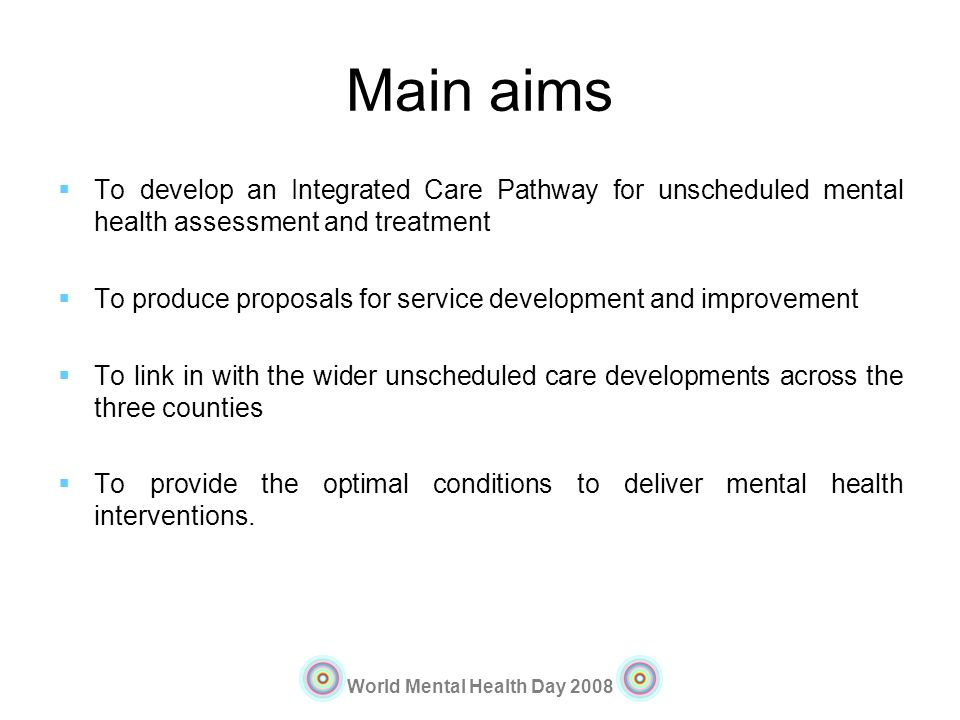 Main aims To develop an Integrated Care Pathway for unscheduled mental health assessment and treatment.
