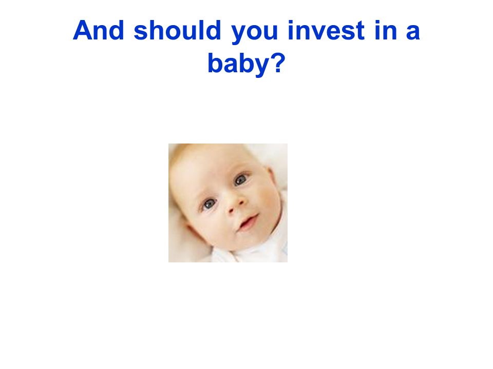 And should you invest in a baby