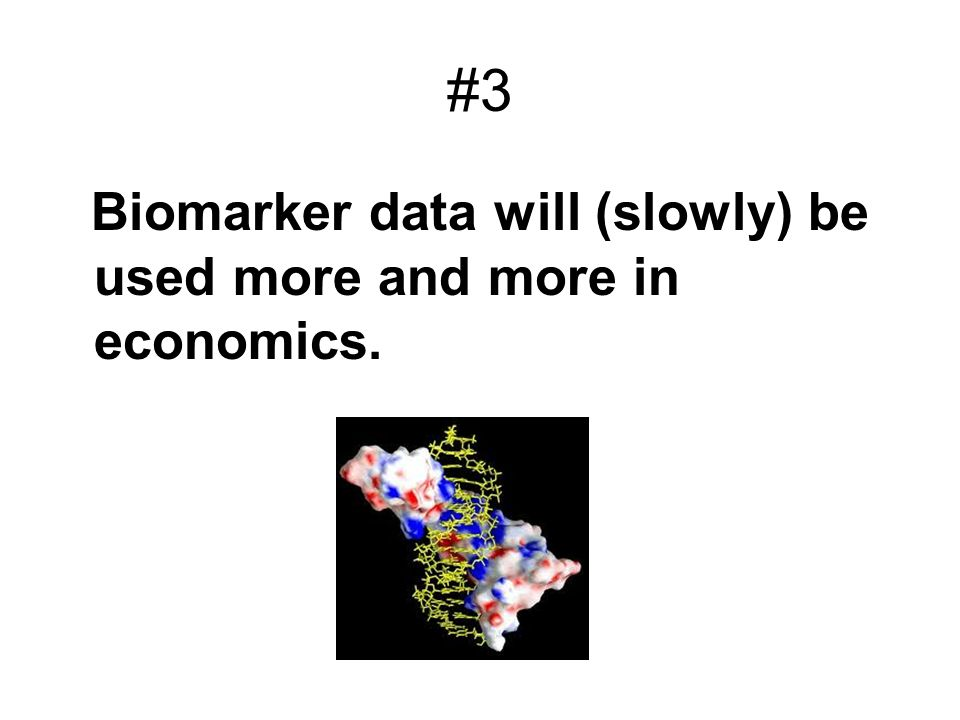 #3 Biomarker data will (slowly) be used more and more in economics.