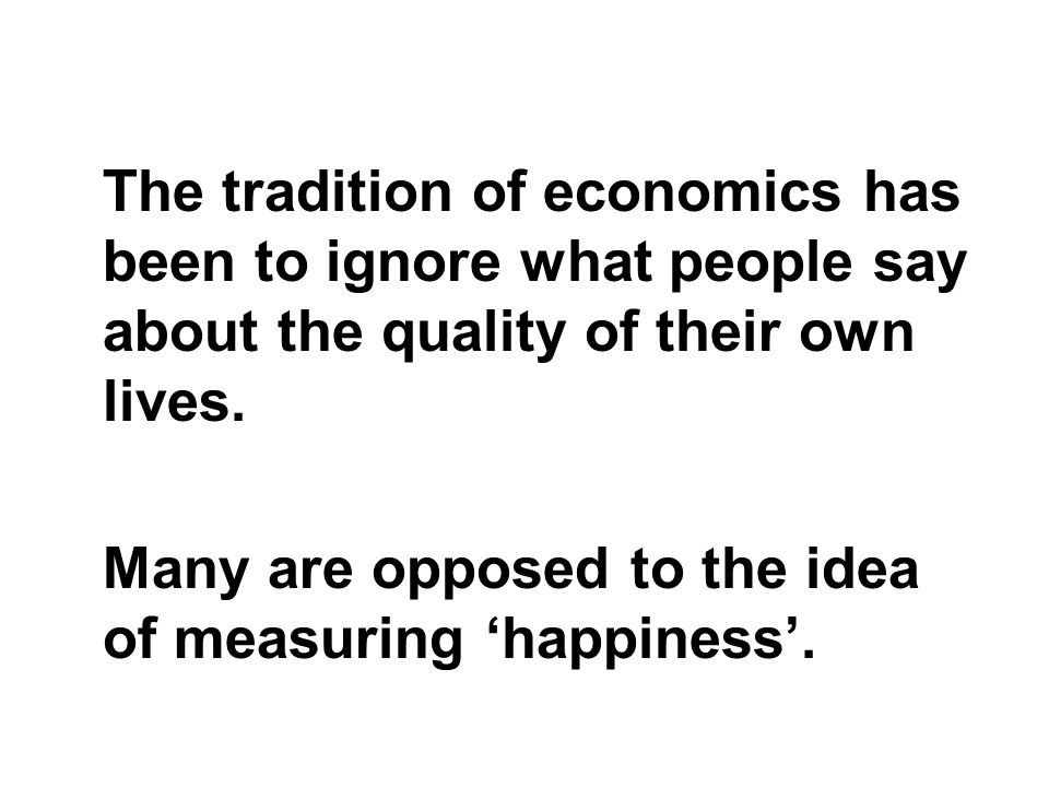 Many are opposed to the idea of measuring 'happiness'.