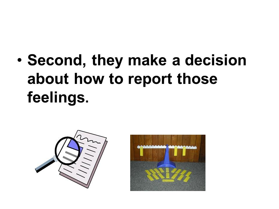 Second, they make a decision about how to report those feelings.