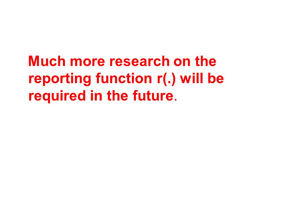 Much more research on the reporting function r(