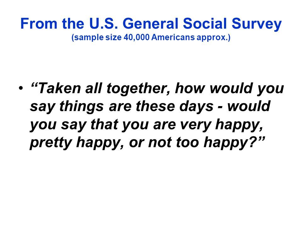 From the U.S. General Social Survey (sample size 40,000 Americans approx.)