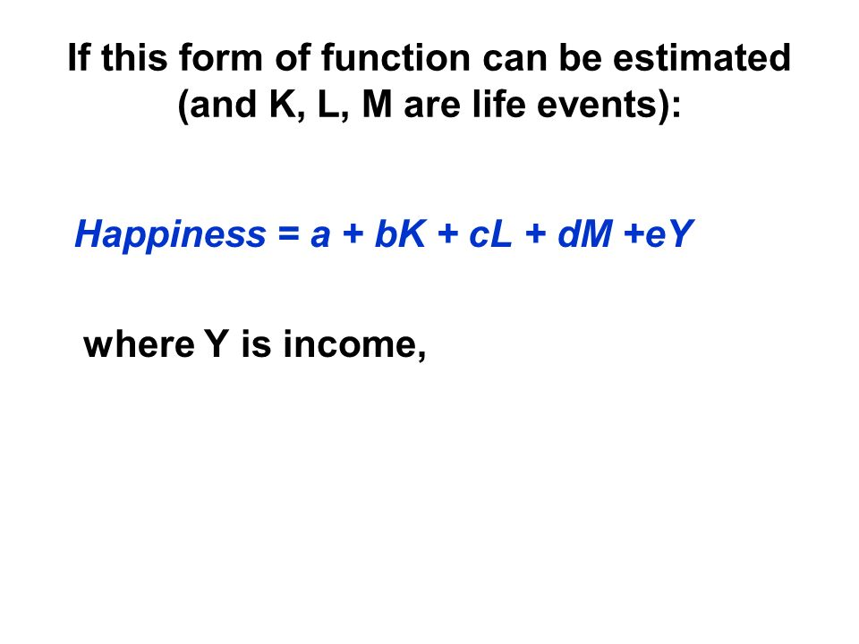 If this form of function can be estimated (and K, L, M are life events):