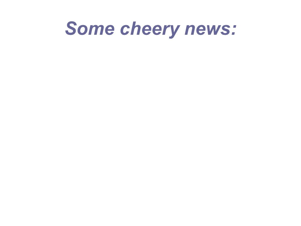 Some cheery news: