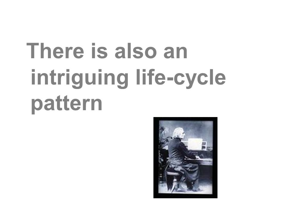 There is also an intriguing life-cycle pattern