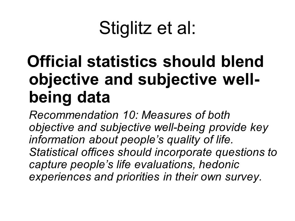 Stiglitz et al: Official statistics should blend objective and subjective well-being data.