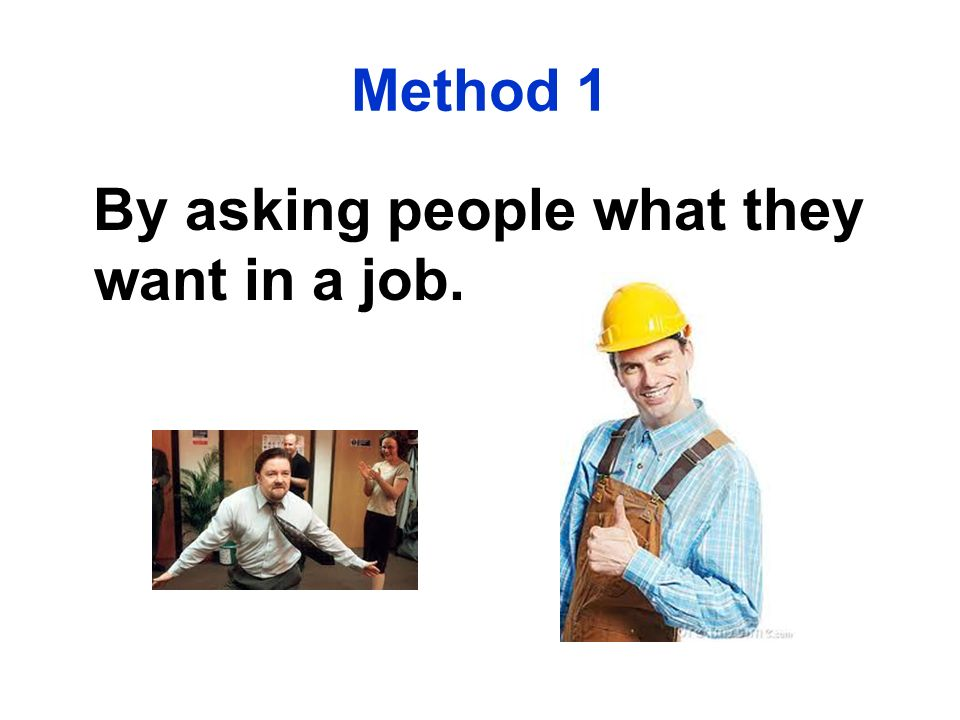 Method 1 By asking people what they want in a job.