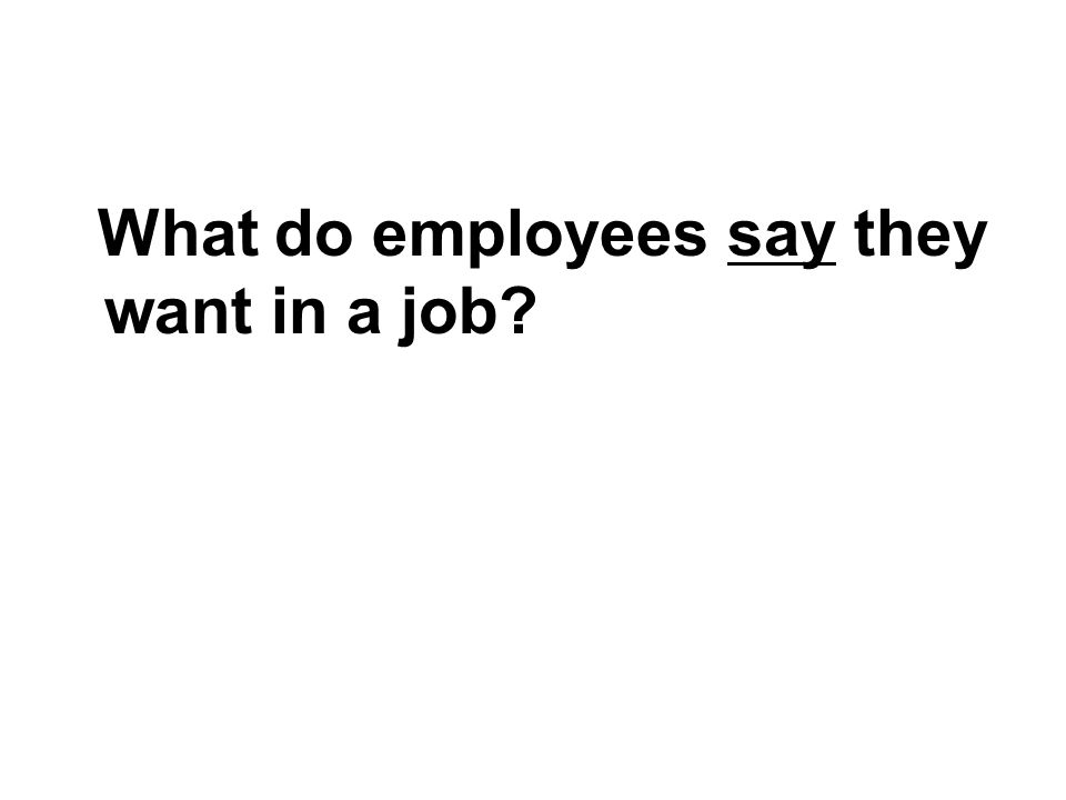What do employees say they want in a job