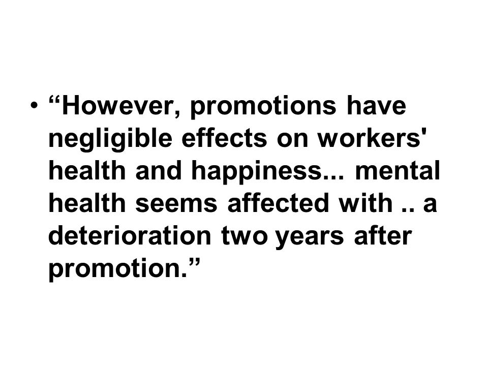 However, promotions have negligible effects on workers health and happiness...