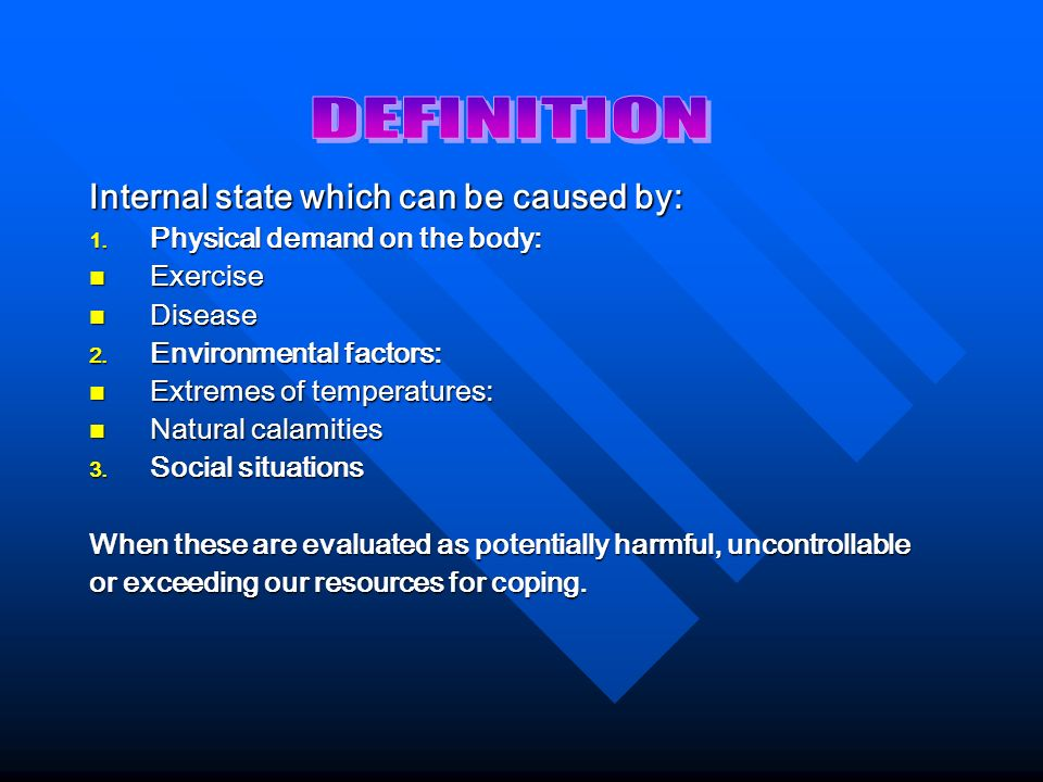 DEFINITION Internal state which can be caused by: