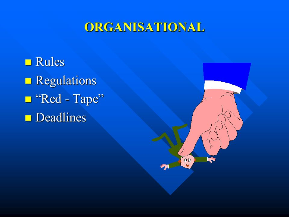 ORGANISATIONAL Rules Regulations Red - Tape Deadlines