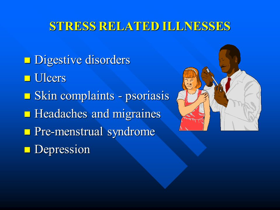 STRESS RELATED ILLNESSES