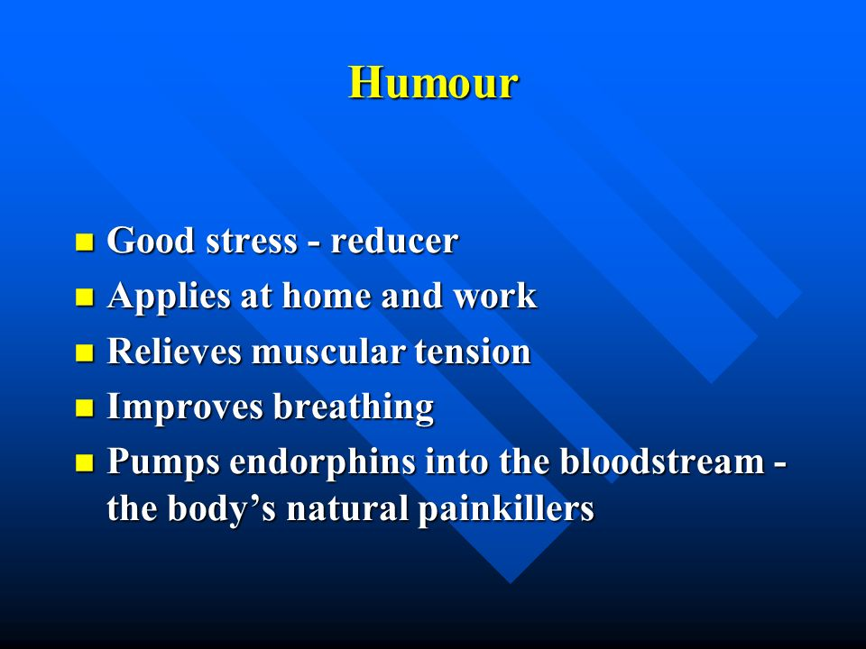 Humour Good stress - reducer Applies at home and work