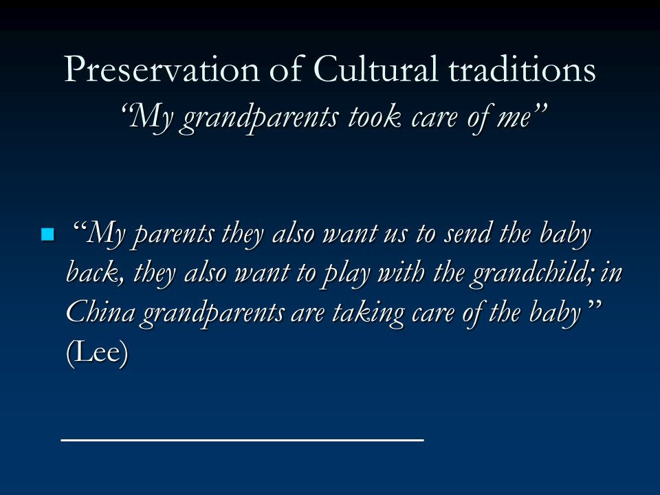 Preservation of Cultural traditions My grandparents took care of me