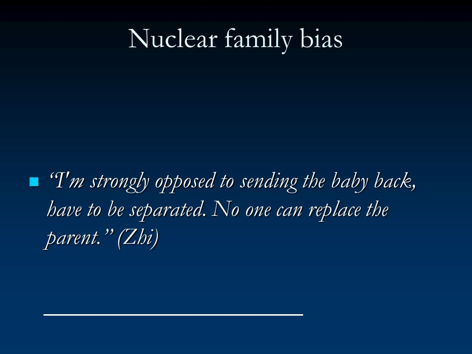 Nuclear family bias I m strongly opposed to sending the baby back, have to be separated.