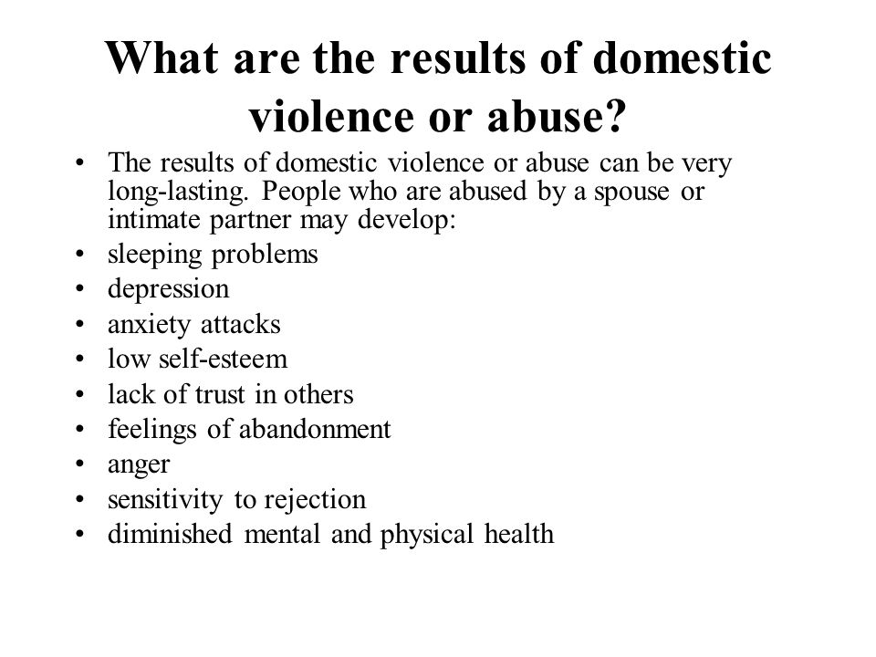 What are the results of domestic violence or abuse