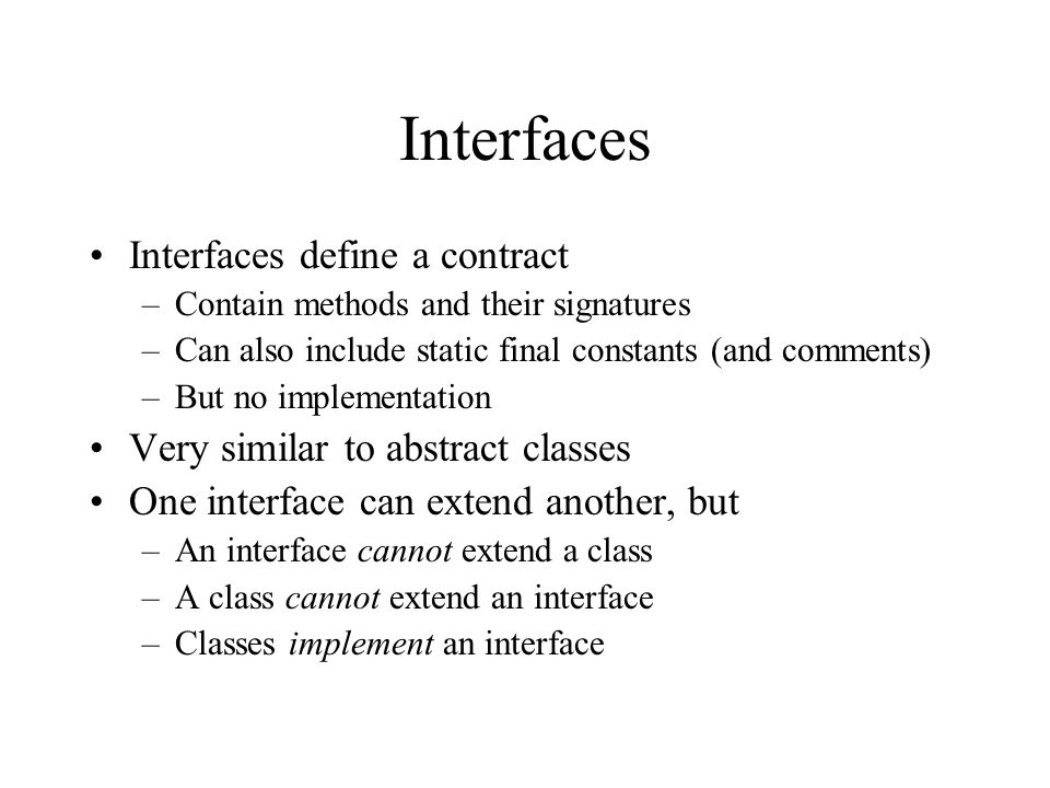 Interfaces Interfaces define a contract