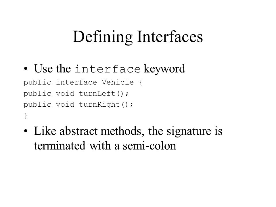 Defining Interfaces Use the interface keyword