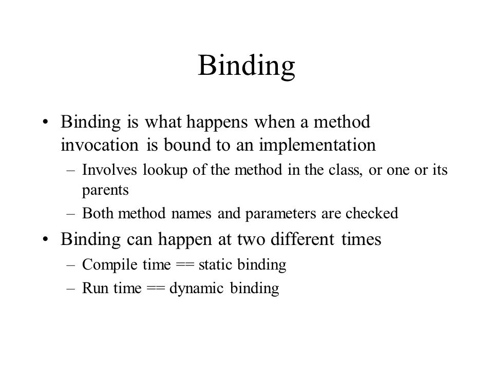 Binding Binding is what happens when a method invocation is bound to an implementation.