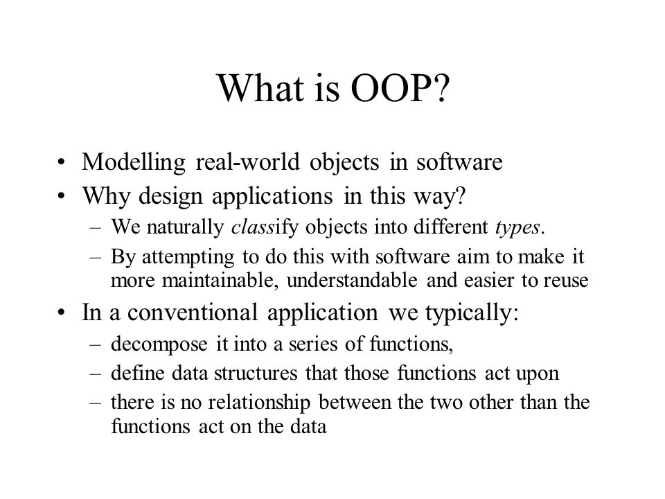 What is OOP Modelling real-world objects in software