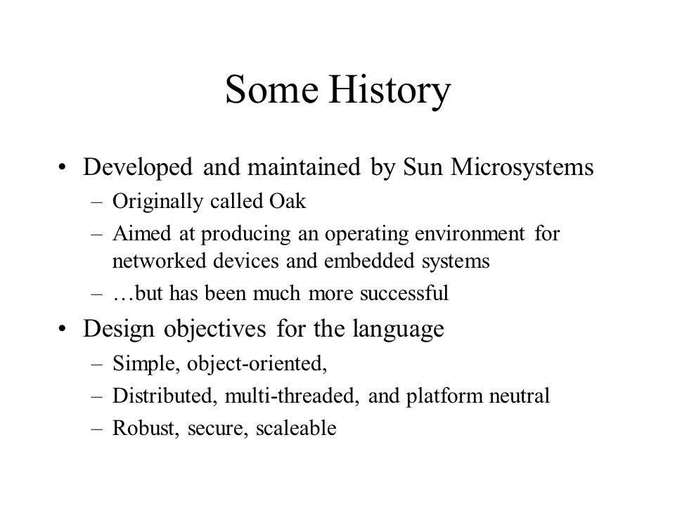 Some History Developed and maintained by Sun Microsystems