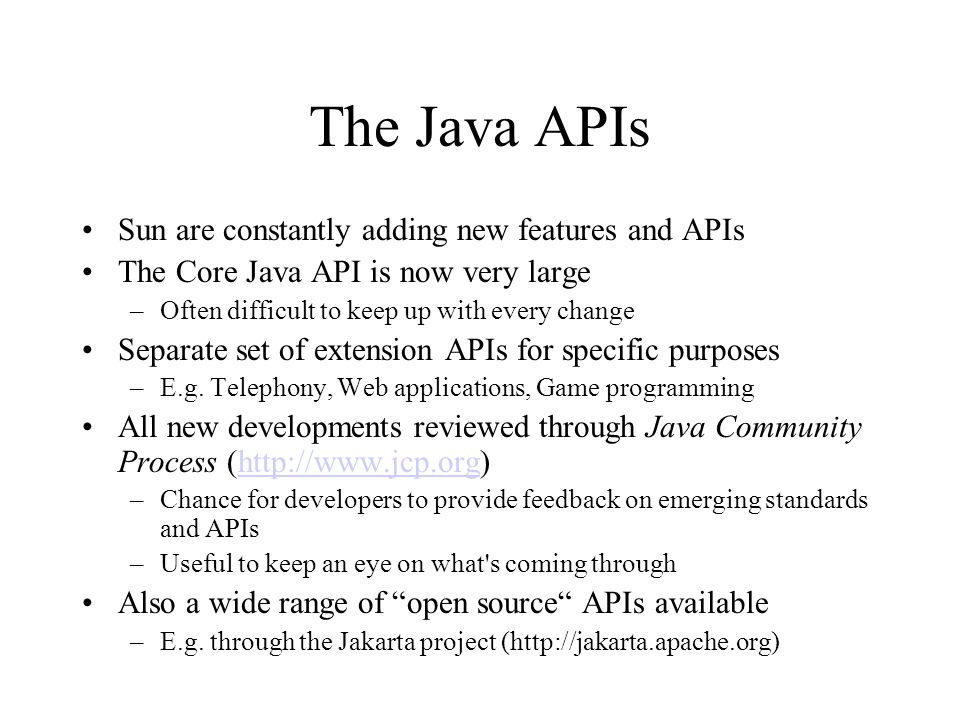 The Java APIs Sun are constantly adding new features and APIs