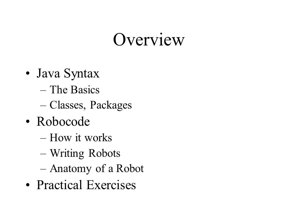 Overview Java Syntax Robocode Practical Exercises The Basics