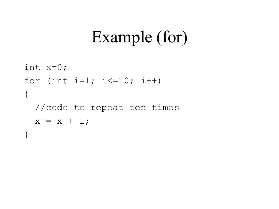 Example (for) int x=0; for (int i=1; i<=10; i++) {