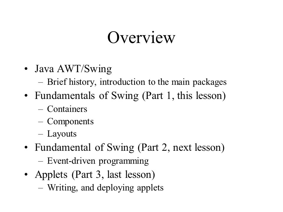 Overview Java AWT/Swing Fundamentals of Swing (Part 1, this lesson)