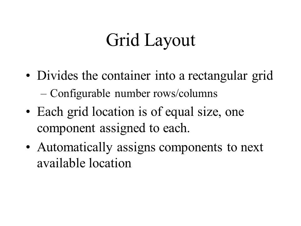Grid Layout Divides the container into a rectangular grid