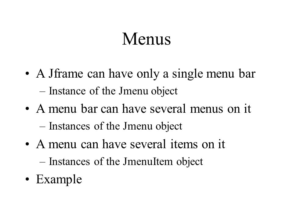 Menus A Jframe can have only a single menu bar