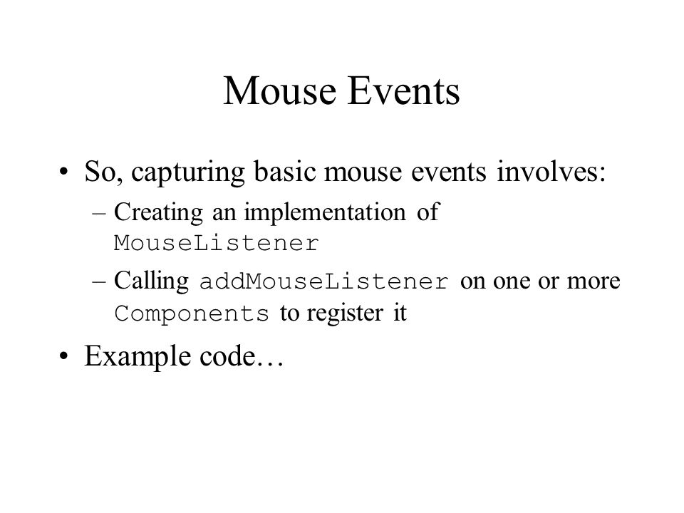 Mouse Events So, capturing basic mouse events involves: Example code…
