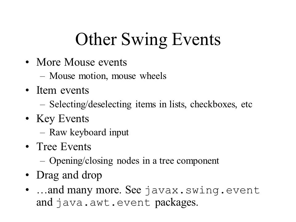 Other Swing Events More Mouse events Item events Key Events