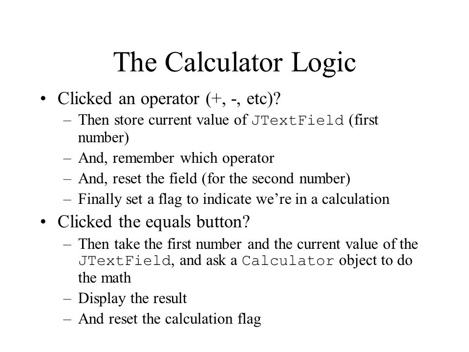 The Calculator Logic Clicked an operator (+, -, etc)