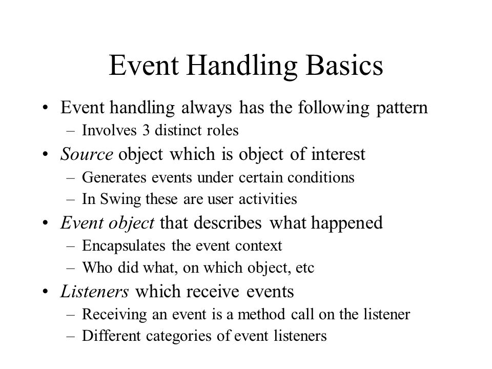 Event Handling Basics Event handling always has the following pattern
